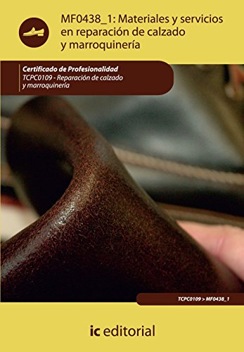 Materiales y servicios en reparación de calzado y marroquinería. tcpc0109 - reparación del calzado y marroquinería