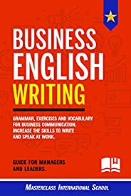 Business English Writing: Grammar, exercises and vocabulary for business communication. Increase the skills to
