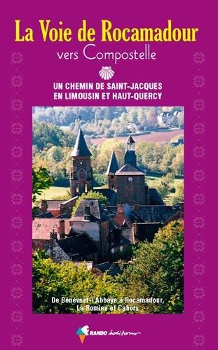 La voie de Rocamadour vers Compostelle : Un chemin de Saint-Jacques en Limousin et Haut-Quercy