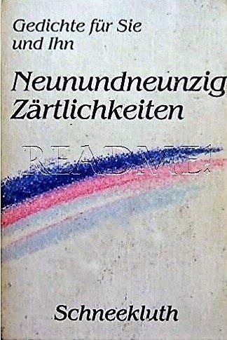Neunundneunzig Zärtlichkeiten . Gedichte für Sie und Ihn