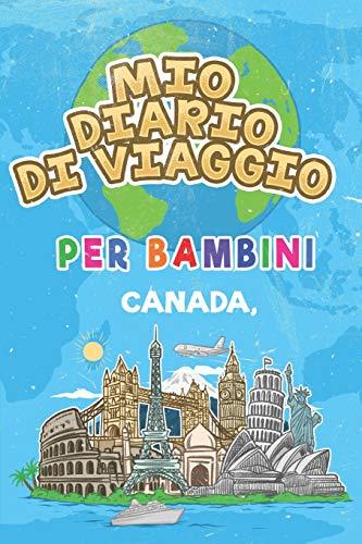 Mio Diario Di Viaggio Per Bambini Canada,: 6x9 Diario di viaggio e di appunti per bambini I Completa e disegna I Con suggerimenti I Regalo perfetto per il tuo bambino per le tue vacanze in Canada,