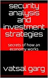 security analysis and investment strategies: secrets of how an economy works