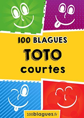 Toto courtes: Un moment de pure rigolade ! (100blagues.fr t. 4) par 100blagues.fr