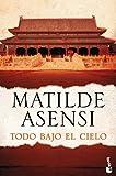 Todo bajo el Cielo (Biblioteca Matilde Asensi)