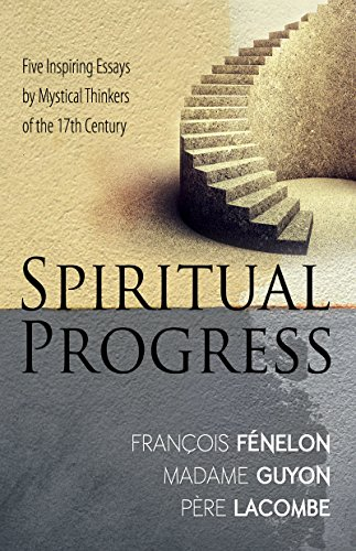 Spiritual Progress: Five Inspiring Essays by Mystical Thinkers of the 17th Century