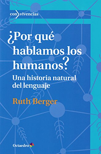 ¿Por qué hablamos los humanos? Una historia natural del lenguaje (Con vivencias)