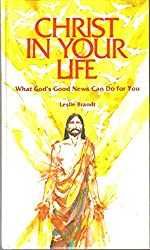 Christ in your life: What God's good news can do for you by Leslie F. Brandt (1980-08-01)