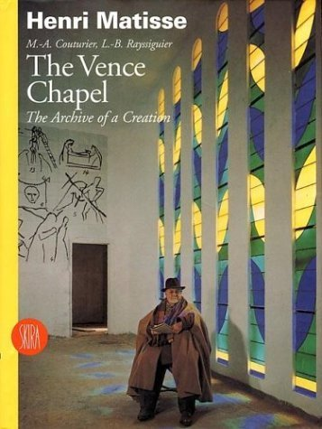 Henri Matisse: The Vence Chapel : The Archive of a Creation: Diary of a Creation - Conversations and Correspondence with Father M-.A.Couturier and Brother L.B.Rayssiguier by Marie-Alain Couturier (1999-03-08)