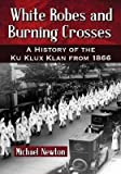 Front cover for the book White Robes and Burning Crosses: A History of the Ku Klux Klan from 1866 by Michael Newton