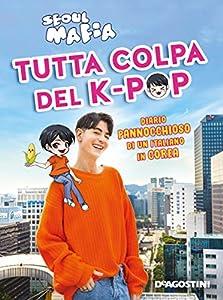 Tutta colpa del K-pop: Diario pannocchioso di un italiano in Corea
