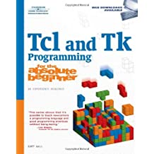 Tcl and Tk Programming for the Absolute Beginner by Kurt Wall (12-Oct-2007) Paperback