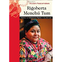 Rigoberta Menchu Tum: Activist for Indigenous Rights in Guatemala (Modern Peacemakers) by Heather Lehr Wagner (2007-03-01)