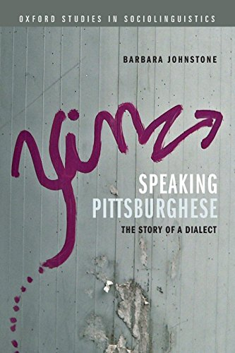 County Pittsburgh Pennsylvania (Speaking Pittsburghese: The Story Of A Dialect (Oxford Studies In Sociolinguistics))