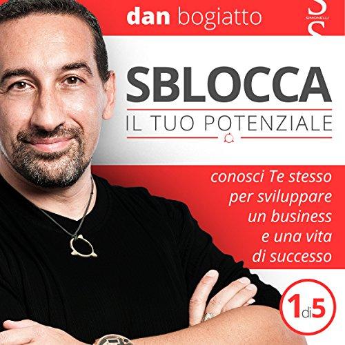 Sblocca il tuo potenziale: Conosci Te stesso per sviluppare un business e una vita di successo 1  Audiolibri