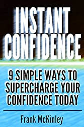 Instant Confidence: 9 Simple Ways to Supercharge Your Confidence Today (Leadership Book 8) (English Edition)