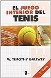 El juego interior del tenis (Spanish Edition) by W. Timothy Gallwey (2011-06-01)