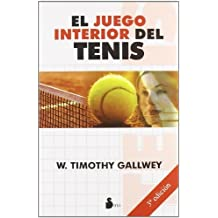 El juego interior del tenis (Spanish Edition) by W. Timothy Gallwey (2011-06-01)