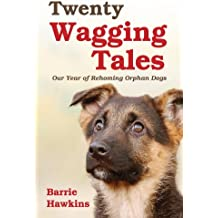 Twenty Wagging Tales: Our Year of Rehoming Orphaned Dogs (English Edition)