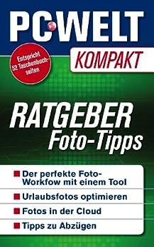 Ratgeber: Foto-Tipps – die schnelle Hilfe (PC-WELT Kompakt 14) von [WELT, PC, Metzger, Christoph, Rupp, Michael, Weber, Markus]