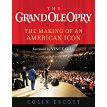 The Grand Ole Opry: The Making of an American Icon (English Edition)