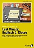 Last Minute: Englisch 5. Klasse: Differenziertes Material mit Selbstkontrolle zu den zentralen Lehrplanthemen (Last-Minute-Vorbereitung)