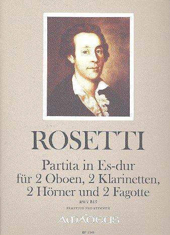 Rosetti, Antonio: Partita Es-Dur RWVB15 : für 2 Oboen, 2 Klarinetten, 2 Hörner und 2 Fagotte Partitur und Stimmen