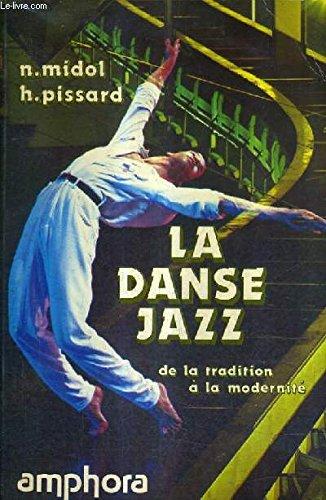 Descargar Libro LA DANSE JAZZ DE LA TRADITION A LA MODERNITE. de MIDOL NANCY & PISSARD HELENE