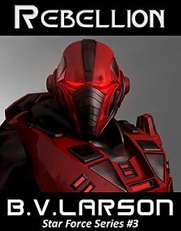 Rebellion (Star Force Series Book 3) by [Larson, B. V.]