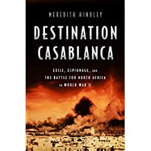 Destination Casablanca: Exile, Espionage, and the Battle for North Africa in World War II (English Edition)