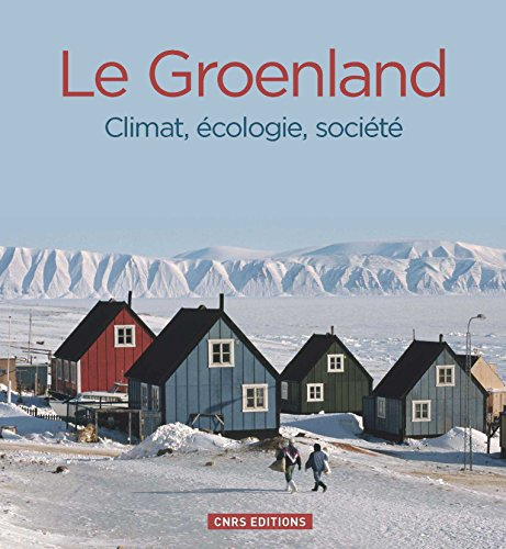 Groenland : climat, écologie, société / sous la direction de Valérie Masson-Delmotte, Émilie Gauthier, David Grémillet,... [et al.].- Paris : CNRS Éditions , DL 2016, cop. 2016