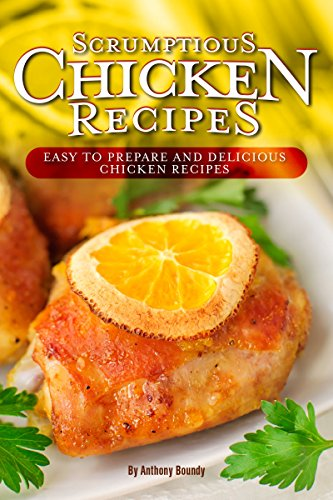 Scrumptious Chicken Recipes: Easy to Prepare and Delicious Chicken Recipes (English Edition)