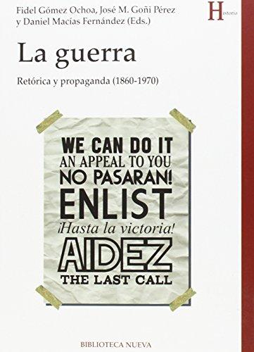 La guerra (Colección Historia): Retórica y propaganda por VV. AA.