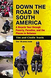 Down the Road in South America: A Bicycle Tour through Poverty, Paradise, and the Places in Between (English Edition)