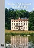 Schloss und Park Schönbusch Aschaffenburg: Amtlicher Führer