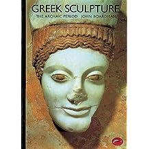Greek Sculpture: The Archaic Period (World of Art) by John Boardman (1978-06-05)