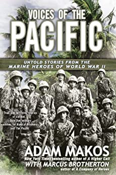 Voices of the Pacific: Untold Stories from the Marine Heroes of World War II by [Makos, Adam, Brotherton, Marcus]
