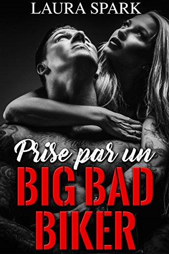Prise Par Un BIG BAD BIKER (Nouvelle érotique, Alpha Male, Bad Boy, Motard, Hot) par Laura Spark