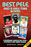 Best, Pele and a Half-Time Bovril: A Nostalgic Look at the 1970s - Football's Last Great Decade