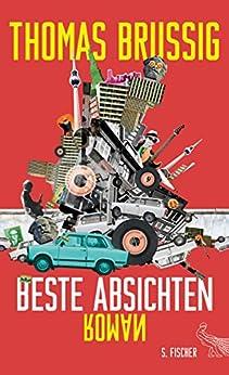 Beste Absichten: Roman (German Edition) by [Brussig, Thomas]