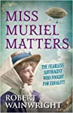 Front cover for the book Miss Muriel Matters by Robert Wainwright