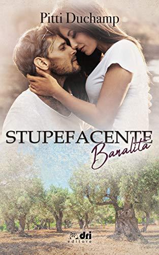 Stupefacente Banalità (DriEditore Contemporary Romance Vol. 4) di [Duchamp, Pitti ]