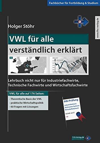 VWL für alle verständlich erklärt: Lehrbuch nicht nur für Industriefachwirte, Technische Fachwirte und Wirtschaftsfachwirte (Fachbücher für Fortbildung & Studium)