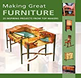 Making Great Furniture: 25 Inspiring Projects from Top Makers (Furniture & Cabinetmaking Mag)
