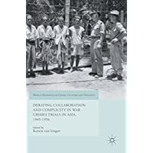Debating Collaboration and Complicity in War Crimes Trials in Asia, 1945-1956 (World Histories of Crime, Culture and Violence)