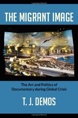 The Migrant Image: The Art and Politics of Documentary during Global Crisis por T. J. Demos