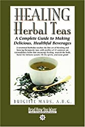 HEALING Herbal Teas (EasyRead Comfort Edition): A Complete Guide to Making Delicious, Healthful Beverages