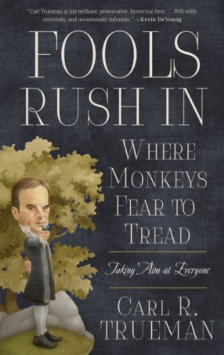 Fools Rush In Where Monkeys Fear to Tread: Taking Aim at Everyone (English Edition) von [Trueman, Carl R.]