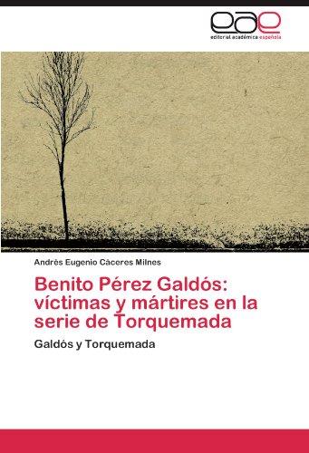 Benito Perez Galdos: Victimas y Martires En La Serie de Torquemada
