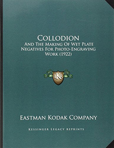Collodion: And the Making of Wet Plate Negatives for Photo-Engraving Work (1922)