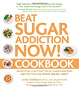 Beat Sugar Addiction Now Cookbook: 120 Recipes That Cure Your Type of Sugar Addiction and Help You Lose Weight and Feel Great!